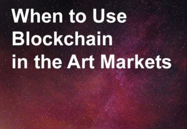 When to Use Blockchain in the Art Markets