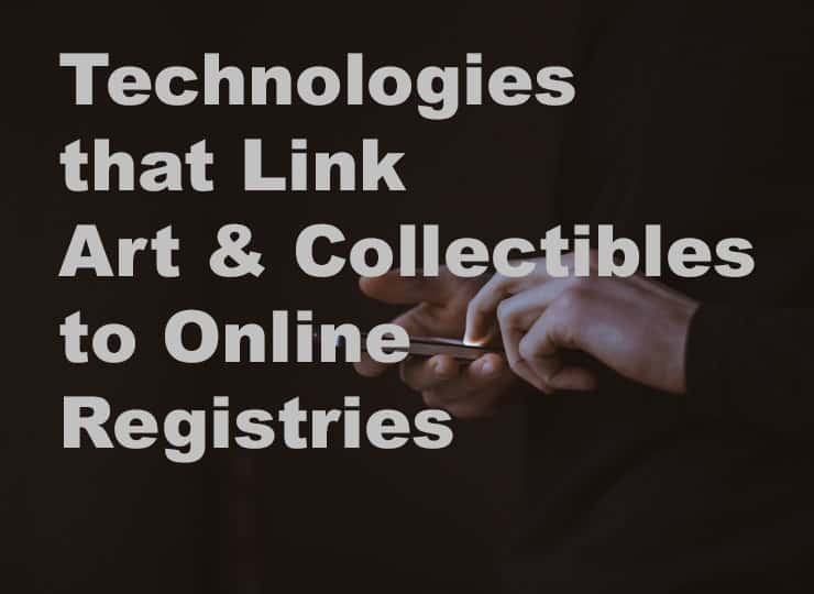Technologies that Link Art & Collectibles to Online Registries