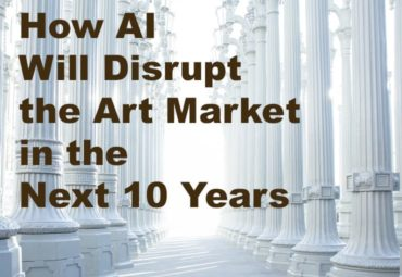 How Artificial Intelligence Will Disrupt the Art Market in the Next 10 Years