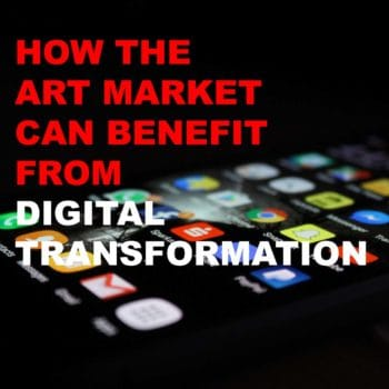 How The Art Market Can Benefit from Digital Transformation